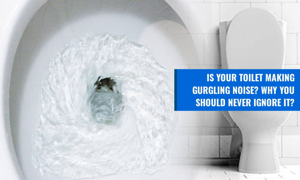 Is your toilet making gurgling noise? Why you should never ignore it?