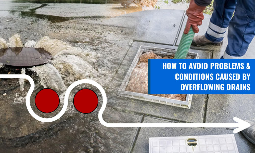 How to avoid problems & conditions caused by overflowing drains